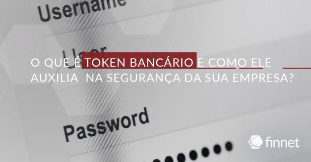 O que é Token Bancário e como ele auxilia na segurança da sua empresa?