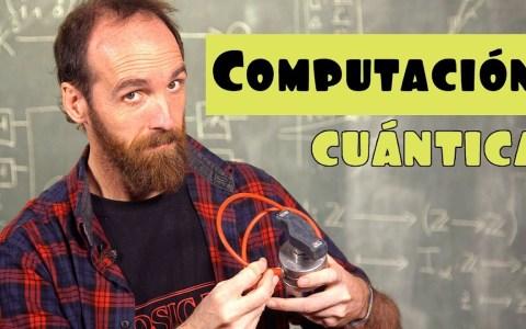 Qué es y cómo funciona la computación cuántica