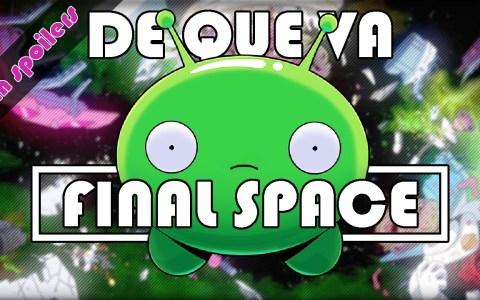¿De qué va FINAL SPACE?