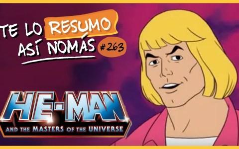 Te lo resumo así nomás: He-Man