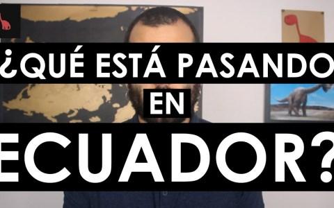 ¿Qué está pasando en Ecuador? En 10 minutos.
