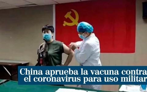 El ejército chino aprueba la vacuna contra el coronavirus para uso militar
