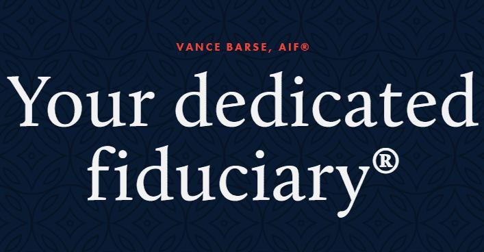 Your dedicated fiduciary, Vance Barse, AIF
