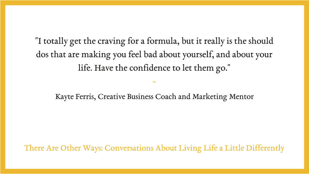 "S2/E1: Kayte Ferris on going against the ""shoulds"" in life and in business."