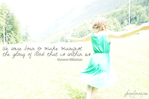 """""""you were born to make manifest the glory of God within you"""""""
