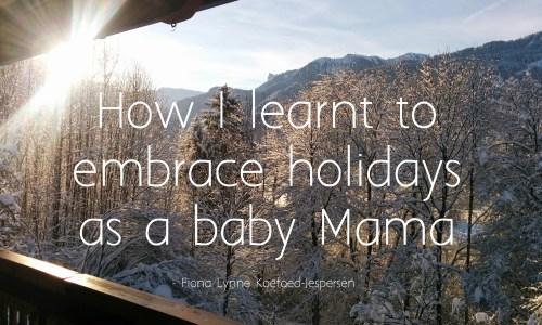 How I learnt to embrace holidays as a baby mama - Fiona Lynne Koefoed-Jespersen