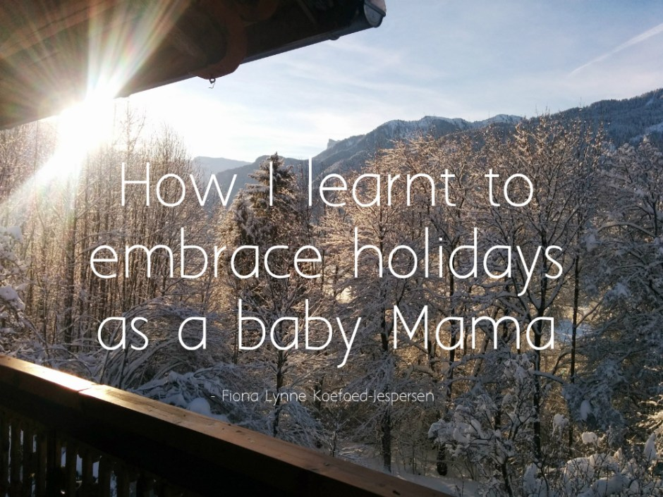 How I learnt to embrace holidays as a baby mama - Fiona Lynne Koefoed-Jespersen