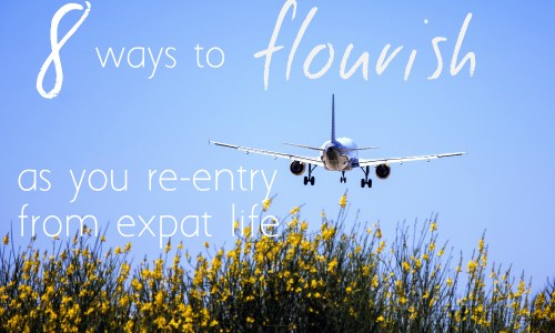 8 ways to flourish as you re-entry from expat life