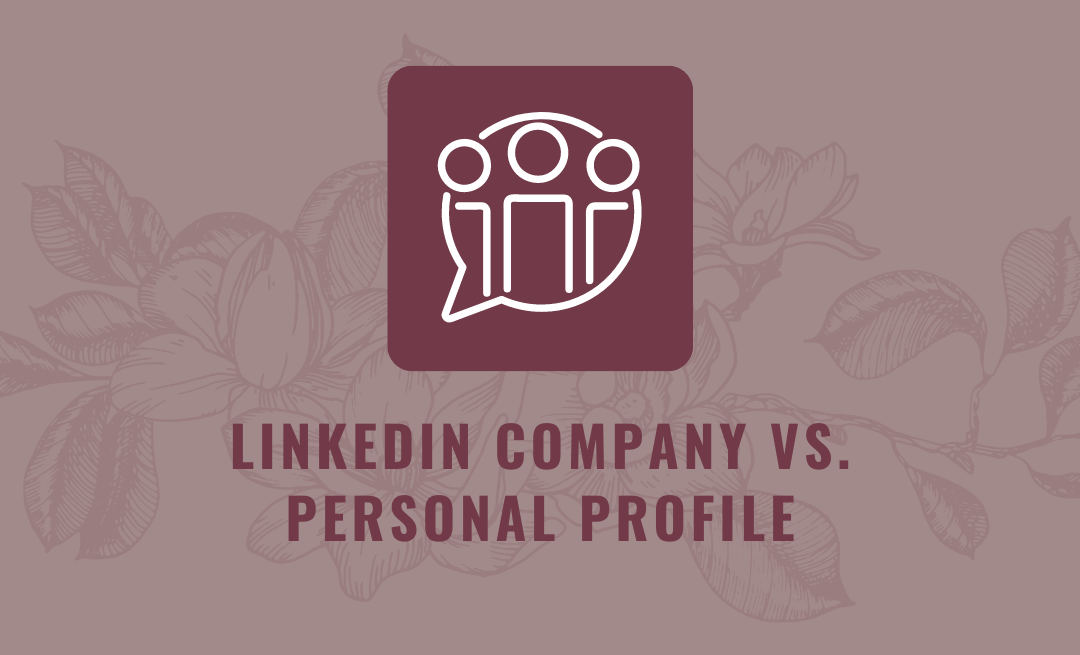 Is a LinkedIn Company Page or a Personal Profile more effective?