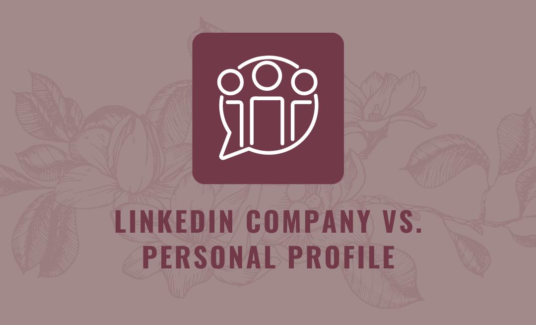 LinkedIn Company vs. Personal Profile