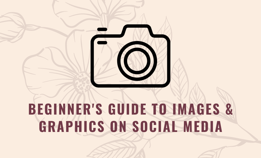 Beginner's Guide to Images and Graphics on Social Media