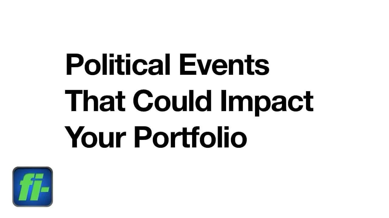 Political Events That Could Impact Your Portfolio? Fi Plan