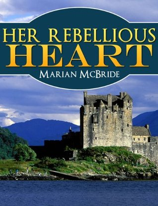 Review~ Her Rebellious Heart: A Scottish Historical Romance