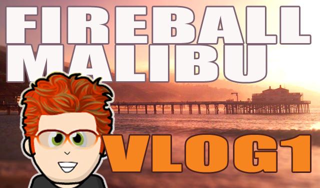 FireballMalibuVlog1