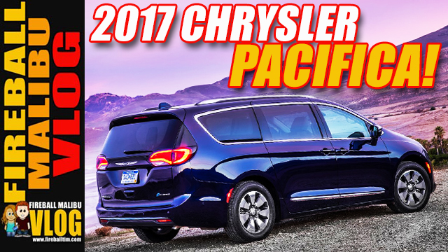 Fireball Drives the 2017 Chrysler Pacifica Minivan! – Fireball Malibu VLOG 608