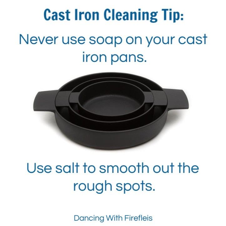 Never use soap on cast iron pans