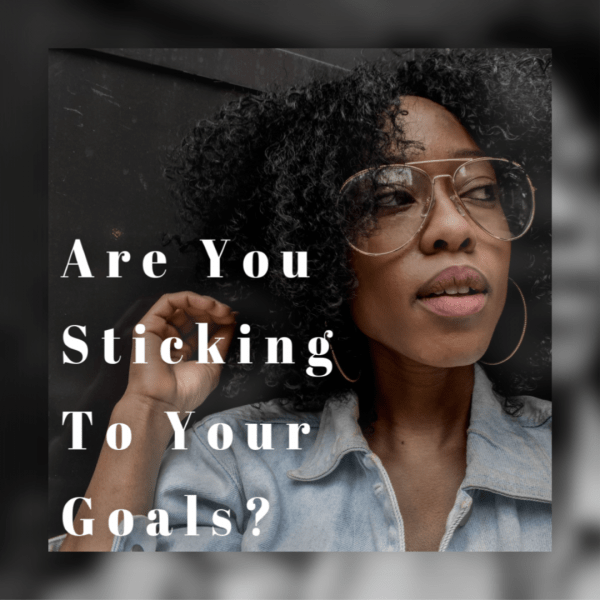 Are you sticking to your goals?