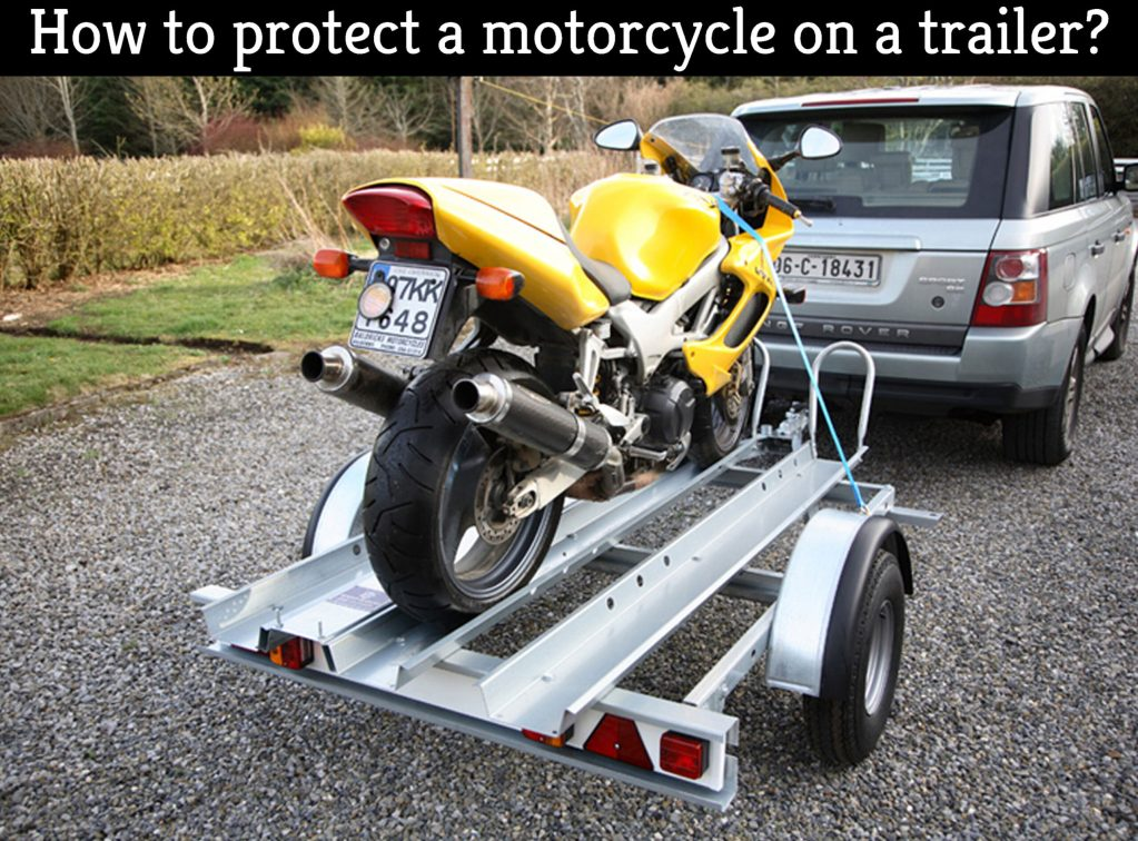 How to protect a motorcycle on a trailer?