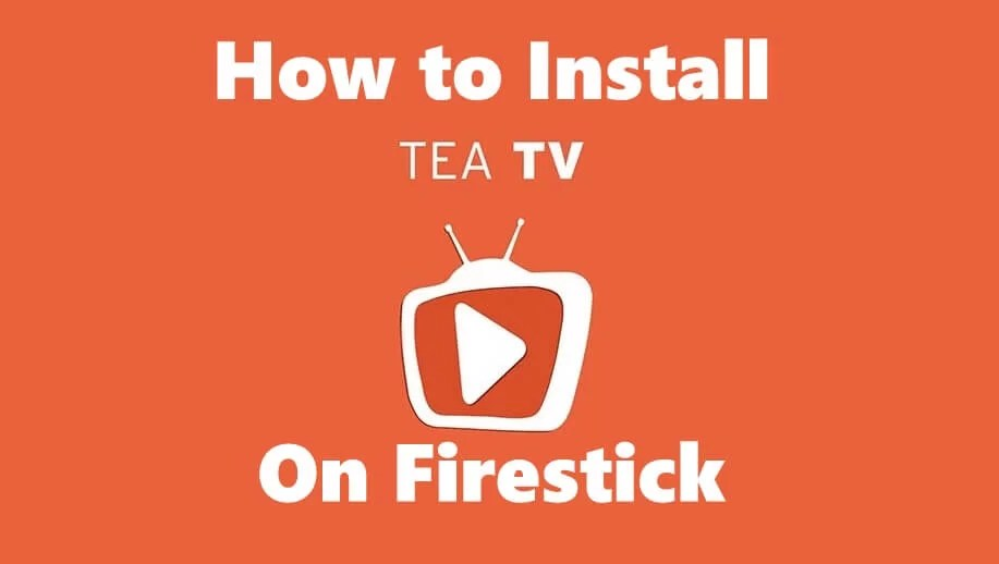 How to Install TeaTV on FireStick / Fire TV [Updated 2019