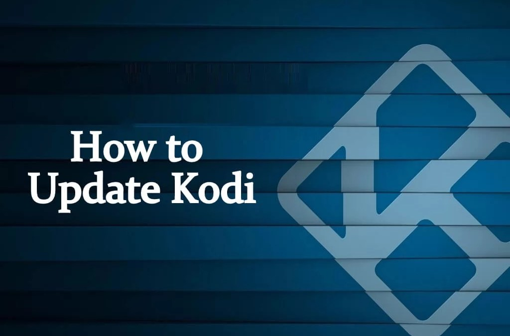 How to Update Kodi to Latest Version [Easy Methods 2019]