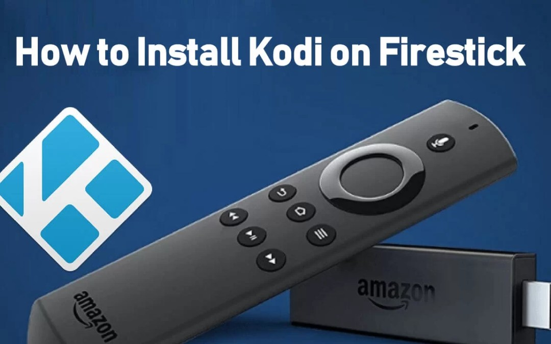 How to Install Kodi on Amazon Firestick [Updated 2020]