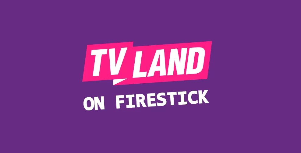 How to Install & Watch TV Land on Firestick Without Cable in 2019