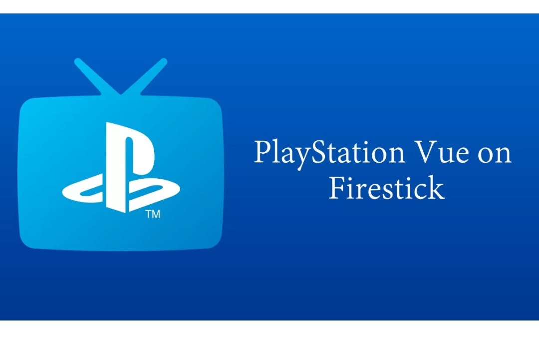 How to install PlayStation Vue on Firestick/Fire TV [2019]