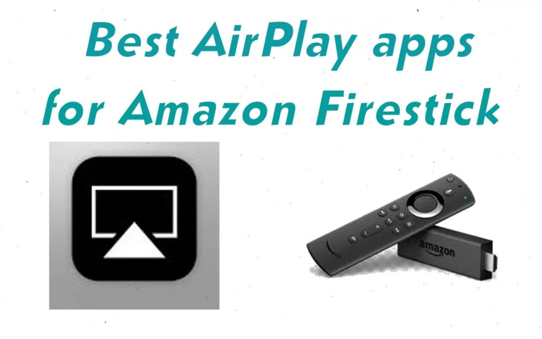 Best Airplay Apps for Firestick / Fire TV to Cast or Mirror