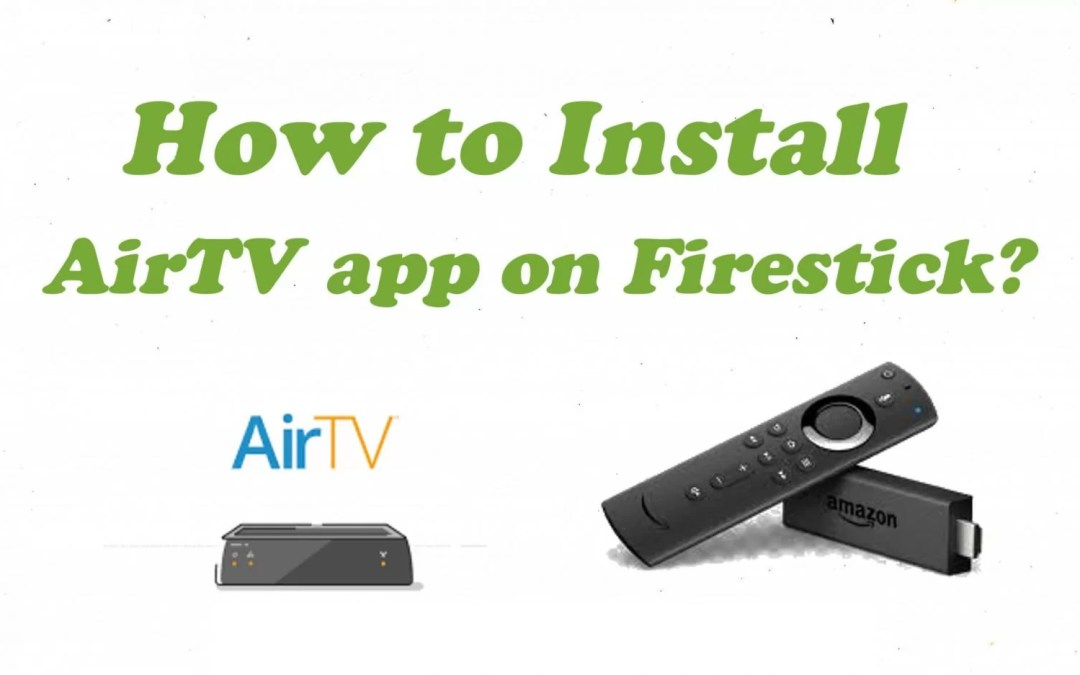 How to Install AirTV on Amazon Firestick/Fire TV