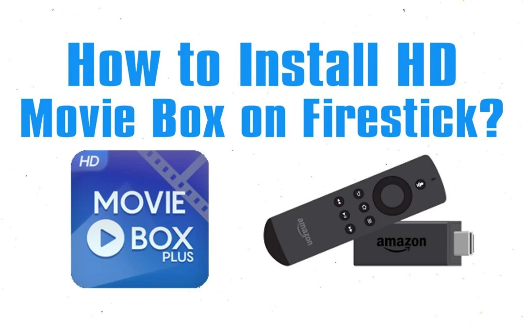How to Install HD Movie Box on Firestick / Fire TV