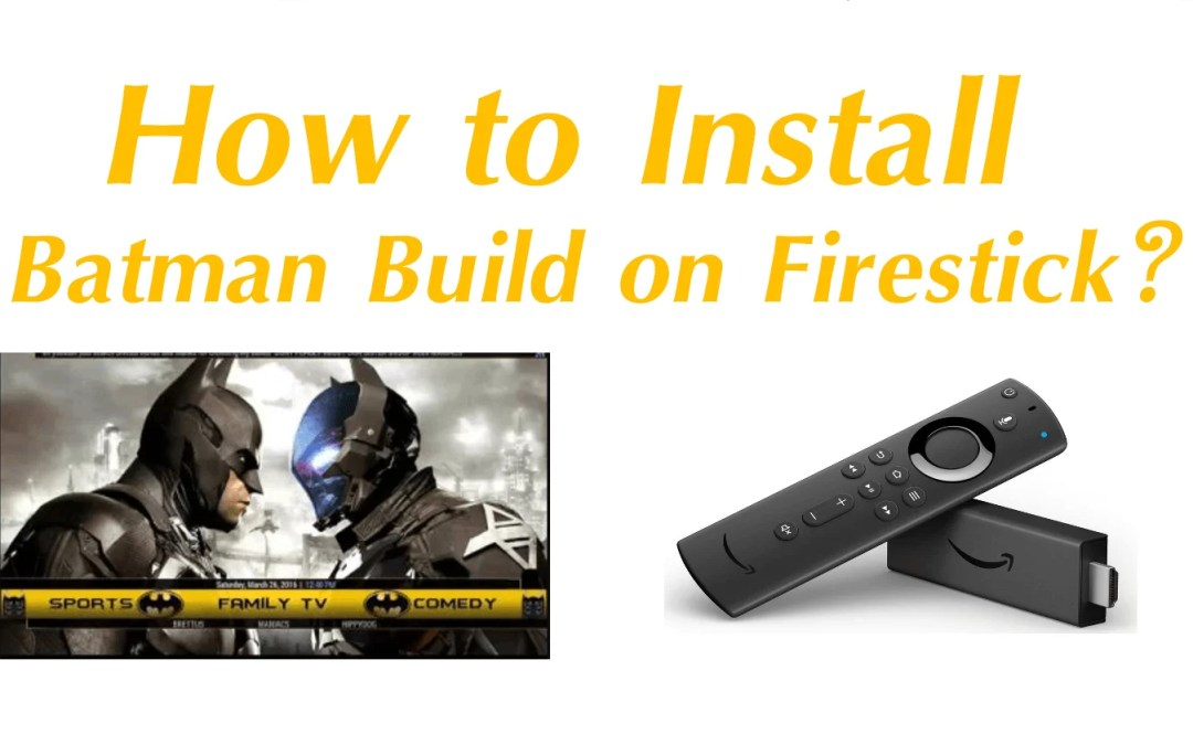 How to Install Batman Build on Firestick?