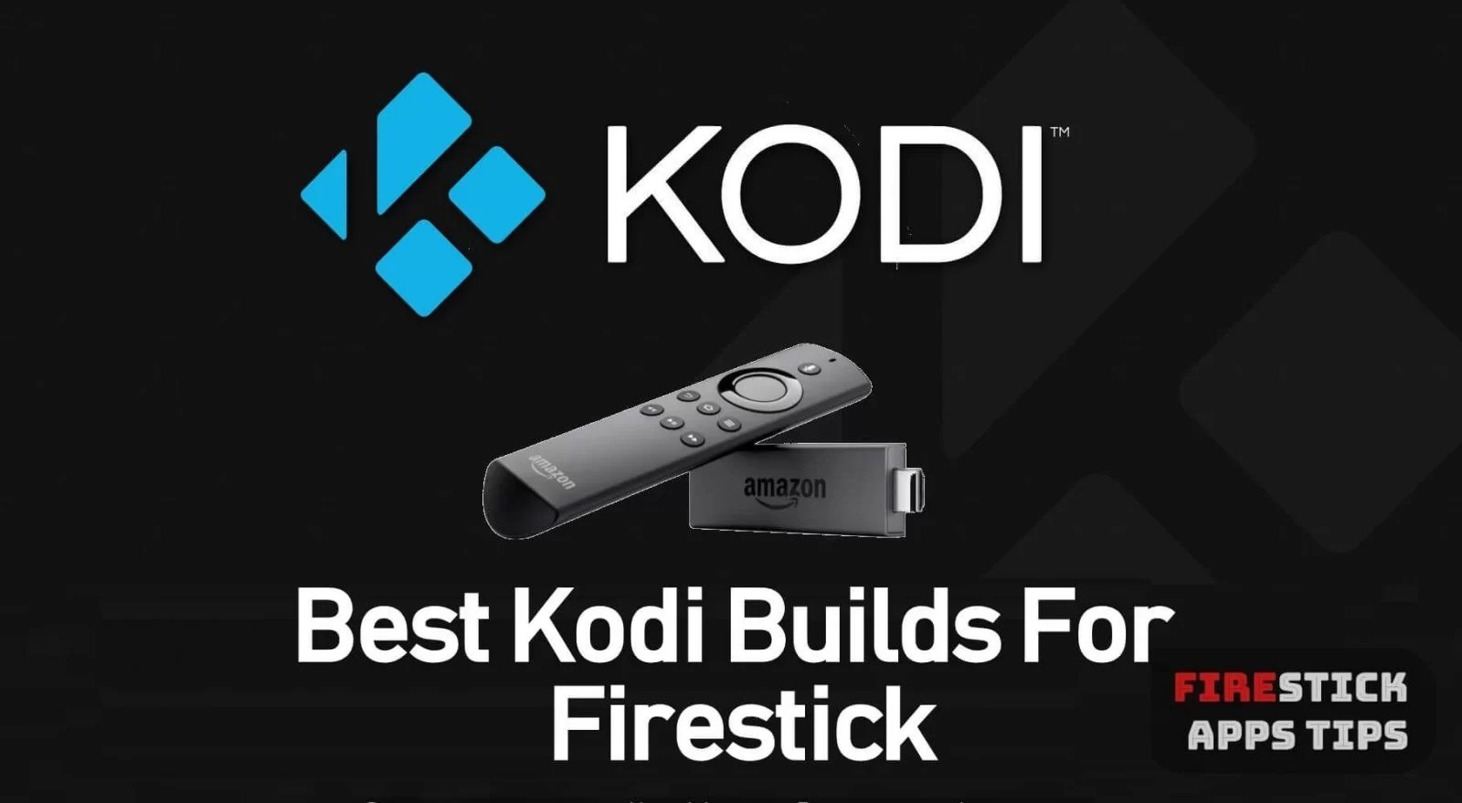 15 Best Kodi Builds for Firestick [2019] With Installation