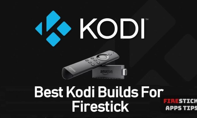 15 Best Kodi Builds for Firestick [2019] With Installation Guide