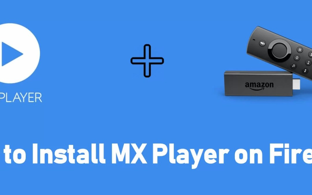 How to Install MX Player for Firestick / Fire TV [2019]