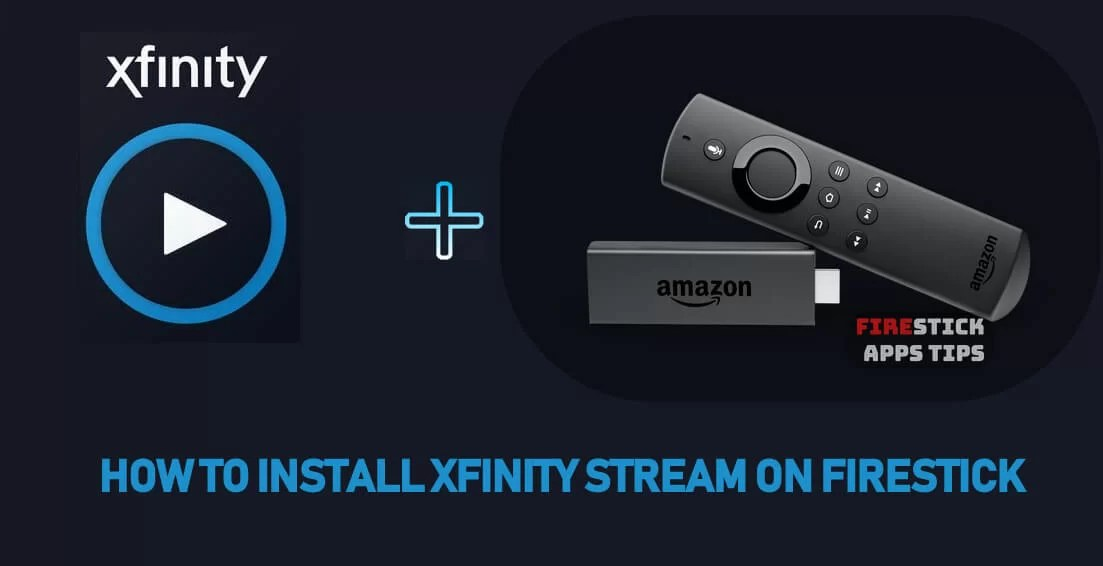 How to Install Xfinity Stream on Firestick [2019] - Firesticks Apps Tips
