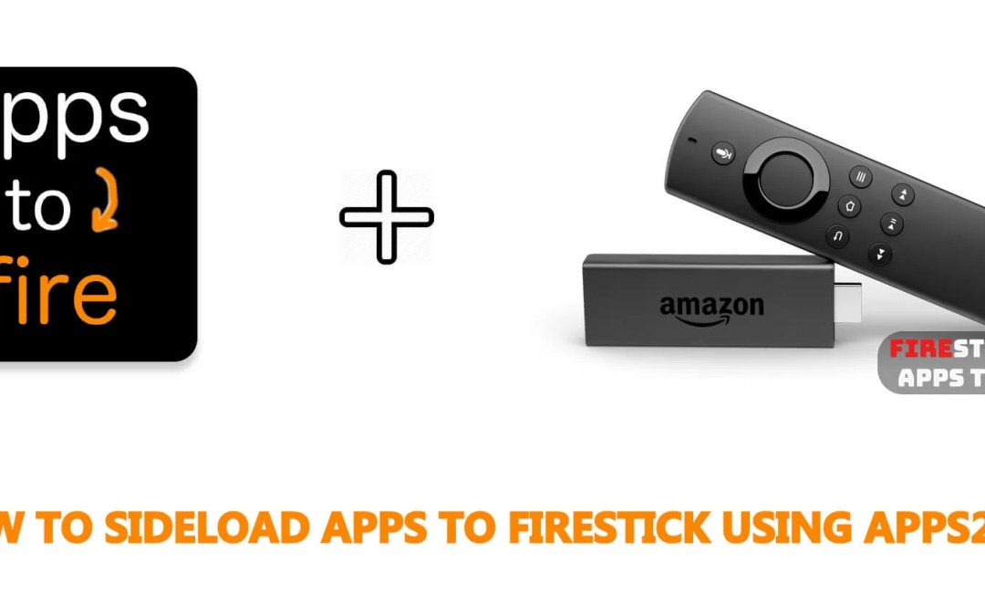 How to Sideload Apps to Firestick using Apps2Fire [2019]