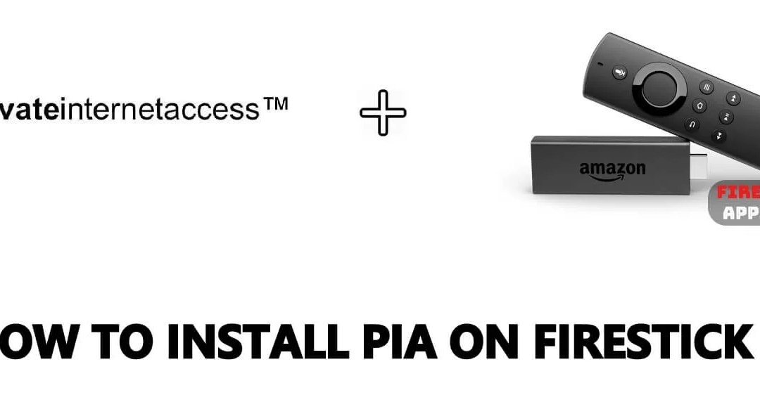 How to Download & Install PIA on Firestick [2019]