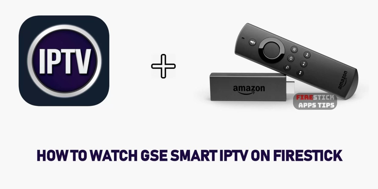 How to Install and Watch GSE Smart IPTV on Firestick