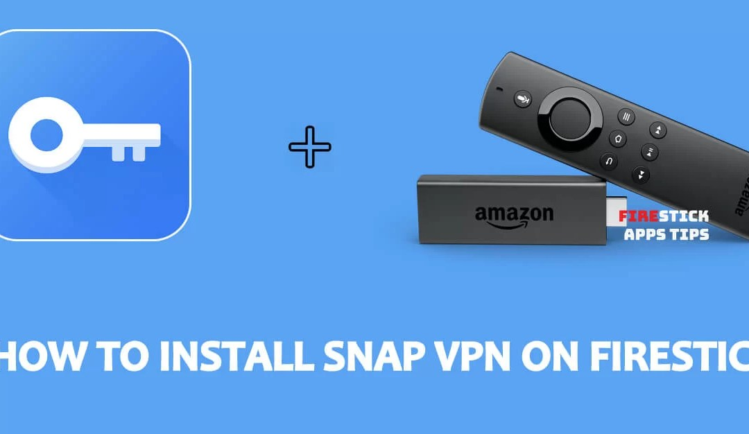 How to Install Snap VPN for Firestick / Fire TV