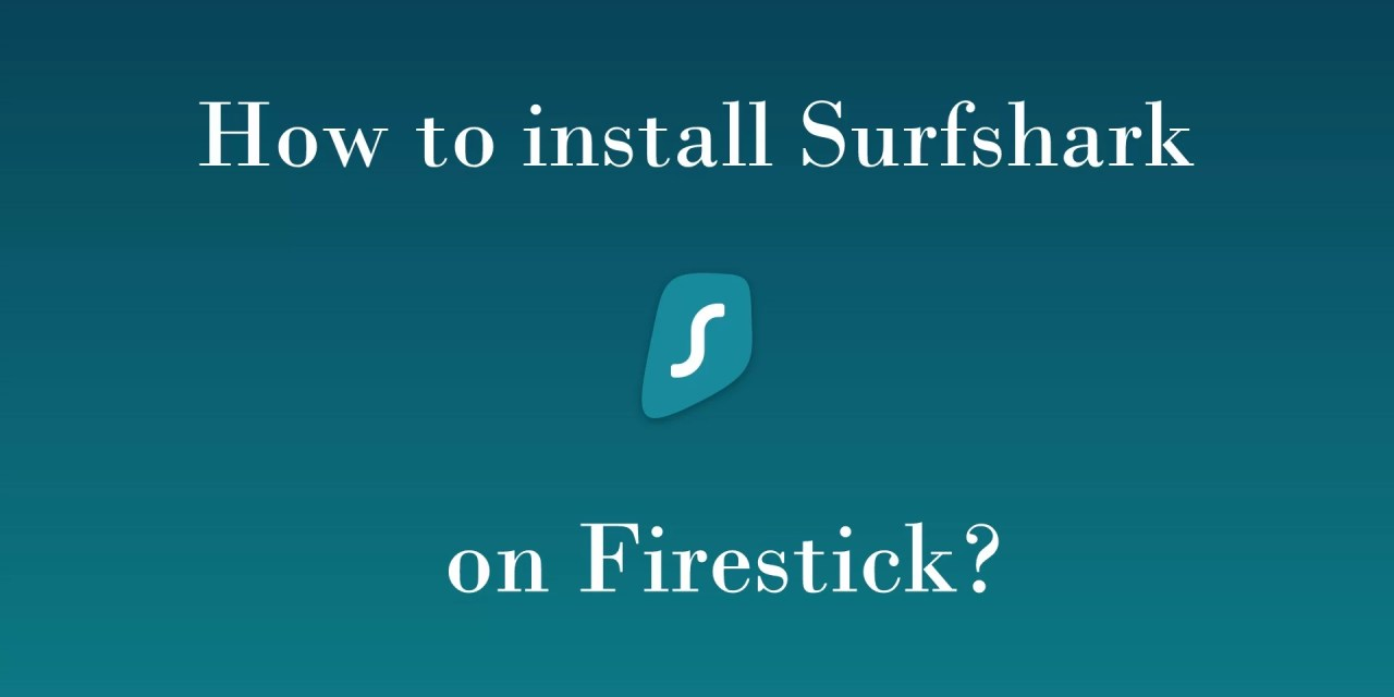 How to Install & Setup Surfshark VPN on Firestick