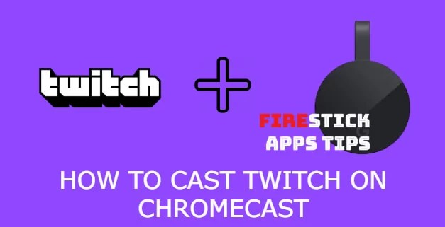How to Cast Twitch on Chromecast [2019]
