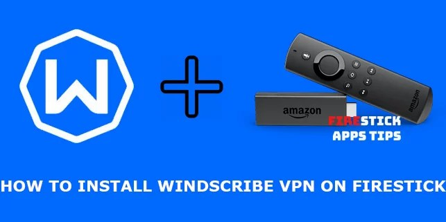 How to Download and Install Windscribe VPN on Firestick [2019]