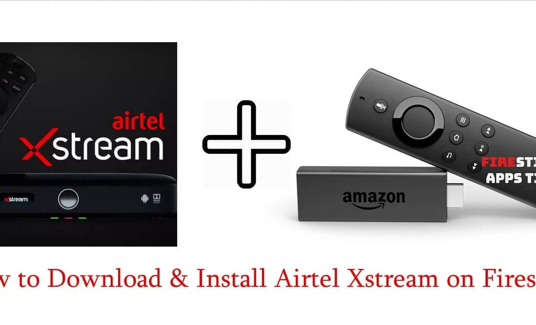 How to Install Airtel Xstream (Airtel TV) on Firestick [2019]