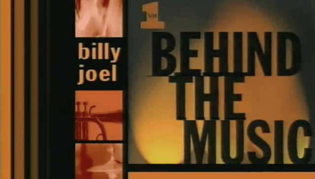 Behind the Music –Billy Joel