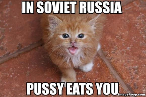 In_soviet_russia_pussy_eats_you