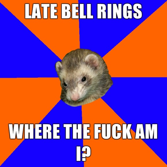 Late-bell-rings-where-the-fuck-am-i