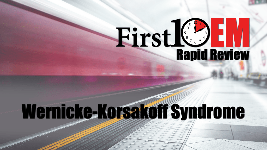 Rapid Review: Wernicke-Korsakoff Syndrome