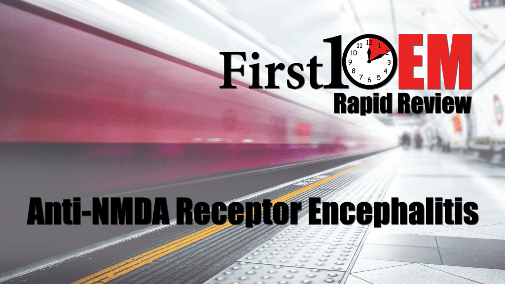 Rapid Review: anti-NMDA receptor encephalitis - First10EM