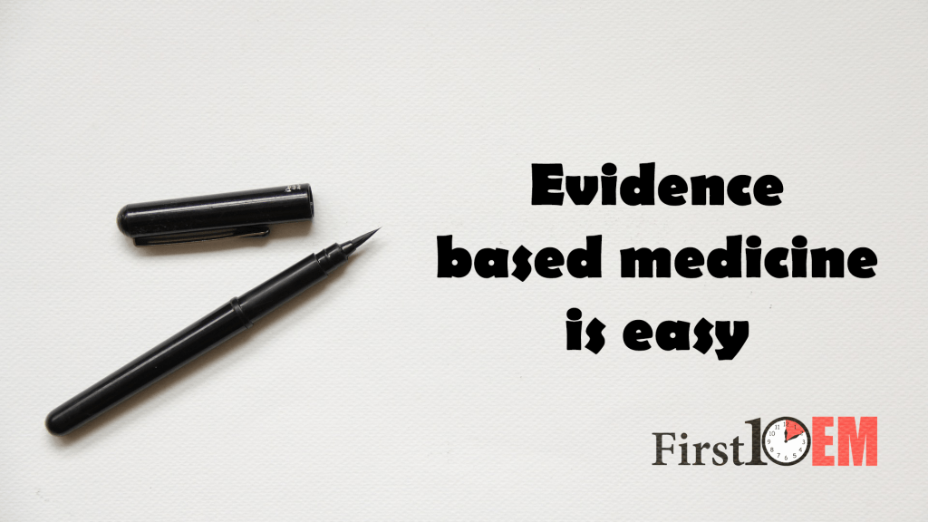 Evidence Based Medicine is Easy - First10EM