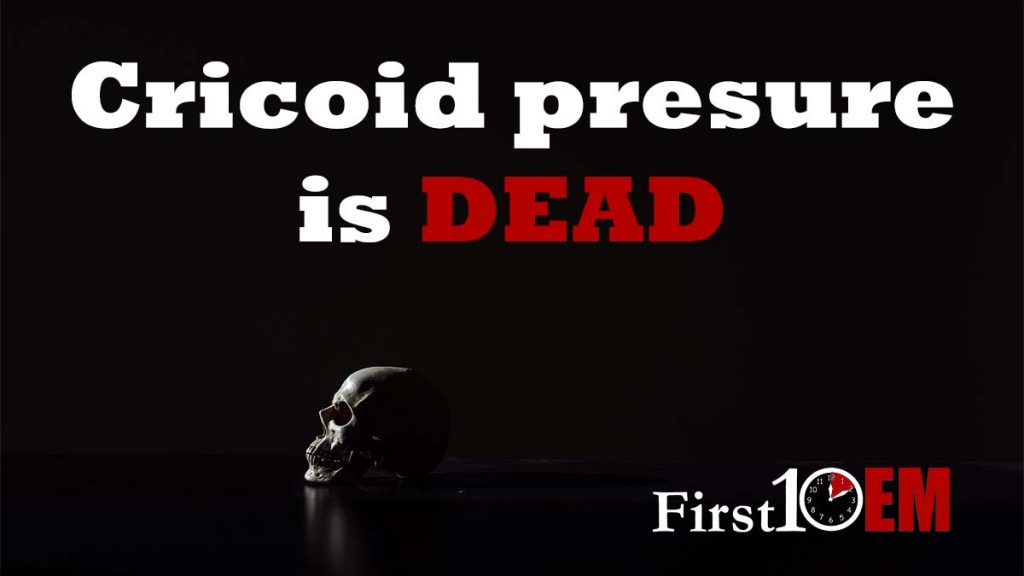 Cricoid pressure is dead (Birenbaum 2018)